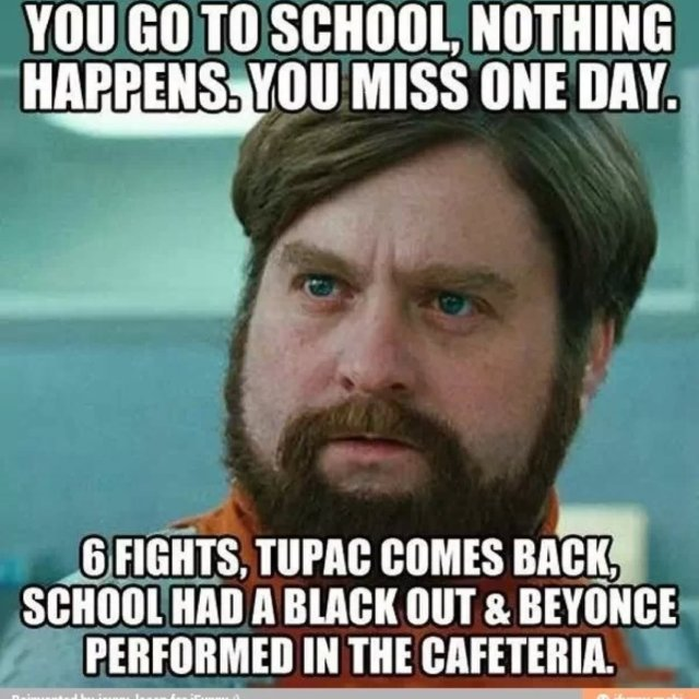 School-Memes-You-go-to-school-nothing-happens-you-miss-one-day-meme